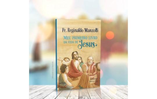 MEU PRIMEIRO LIVRO DA VIDA DE JESUS - Pe. REGINALDO MANZOTTI