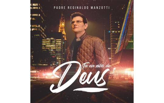 CD PE. REGINALDO MANZOTTI - TA NA MAO DE DEUS